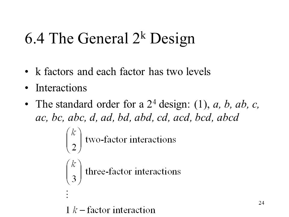 6.4 The General 2k Design k factors and each factor has two levels