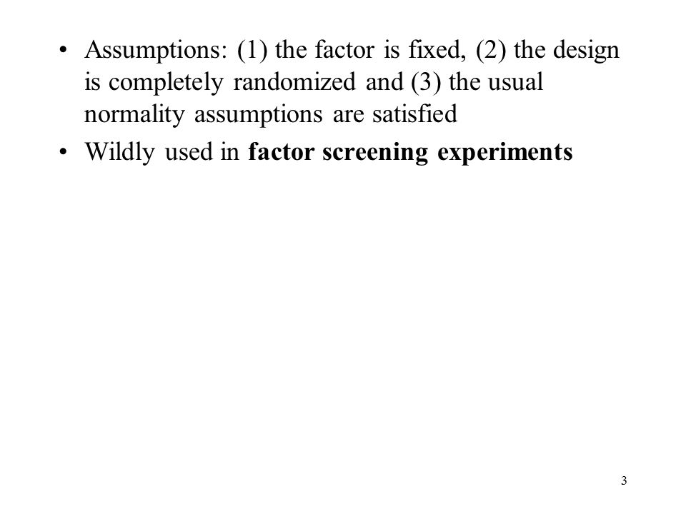 Assumptions: (1) the factor is fixed, (2) the design is completely randomized and (3) the usual normality assumptions are satisfied
