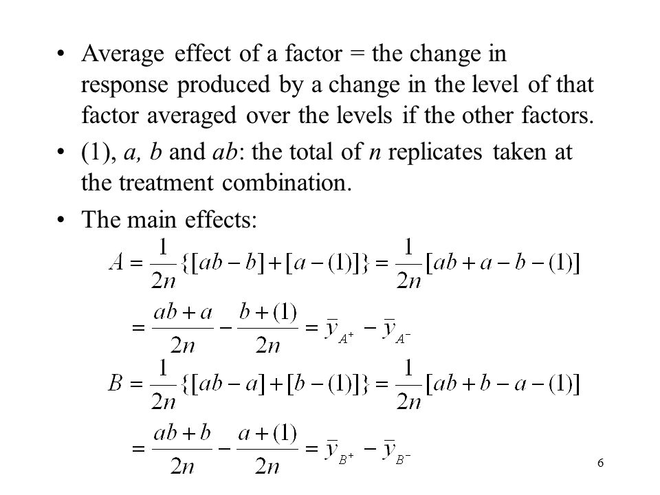Average effect of a factor = the change in response produced by a change in the level of that factor averaged over the levels if the other factors.