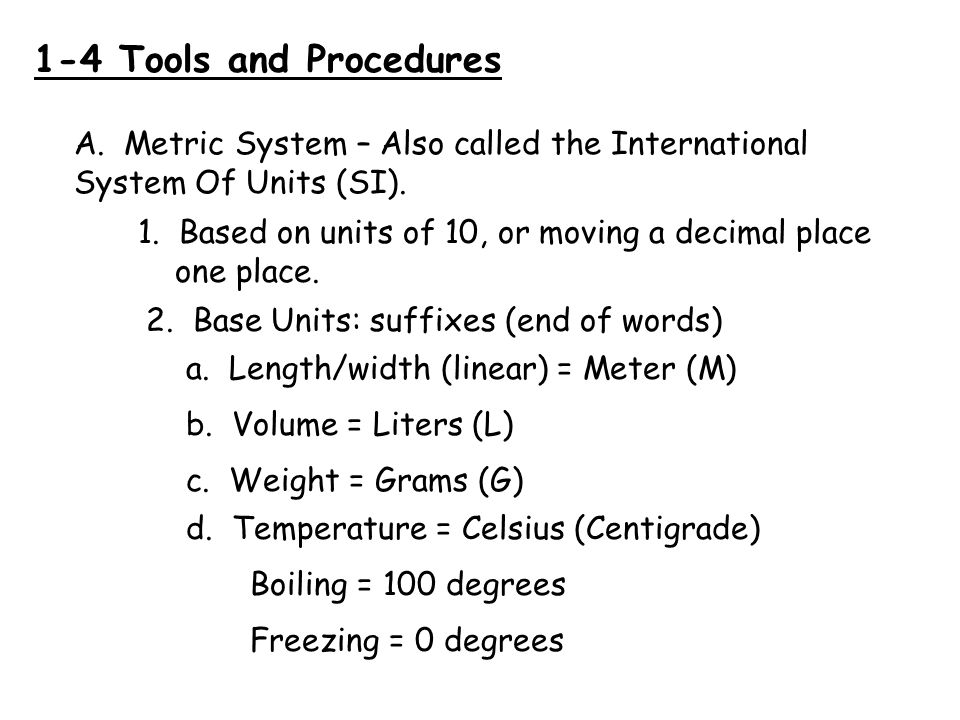 1-4 Tools and Procedures A. Metric System – Also called the International System Of Units (SI).