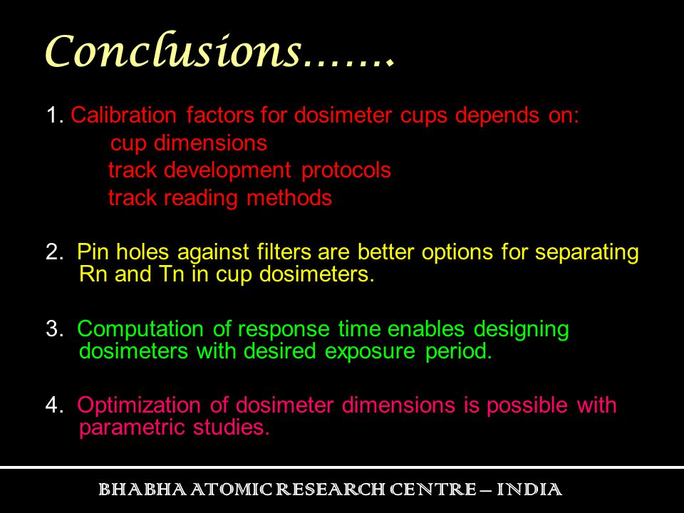Conclusions……. 1. Calibration factors for dosimeter cups depends on: