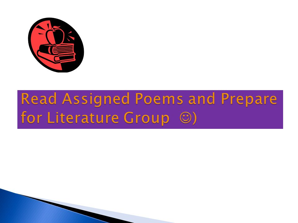 Read Assigned Poems and Prepare for Literature Group )