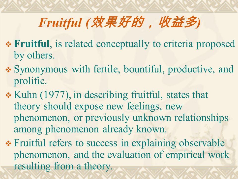 Fruitful (效果好的,收益多) Fruitful, is related conceptually to criteria proposed by others. Synonymous with fertile, bountiful, productive, and prolific.