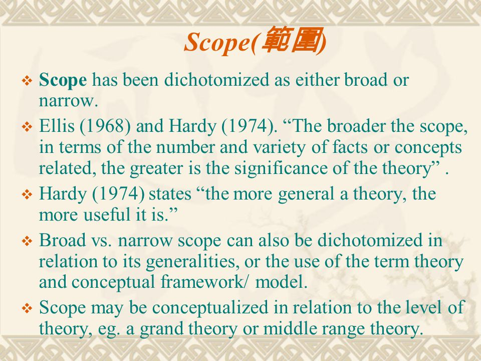 Scope(範圍) Scope has been dichotomized as either broad or narrow.