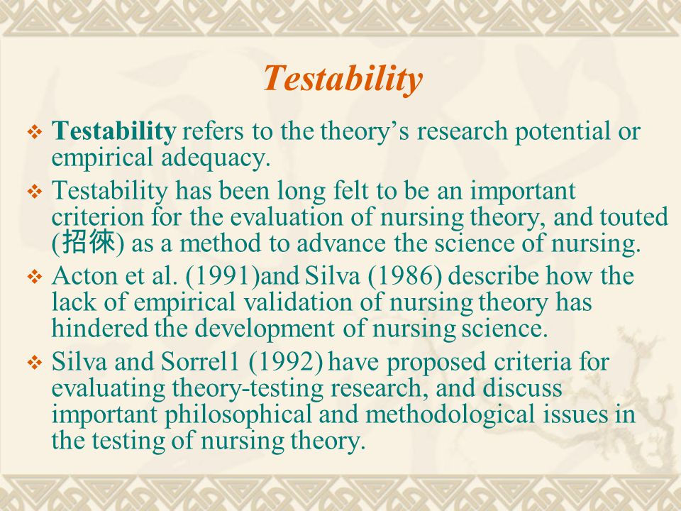 Testability Testability refers to the theory's research potential or empirical adequacy.