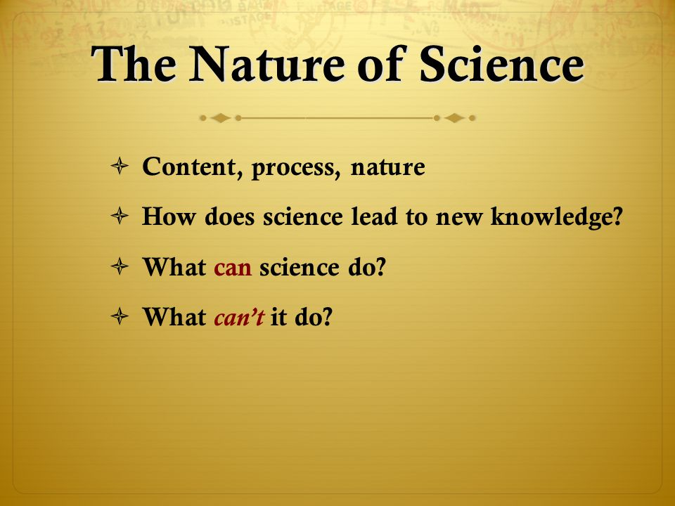 The Nature of Science Content, process, nature