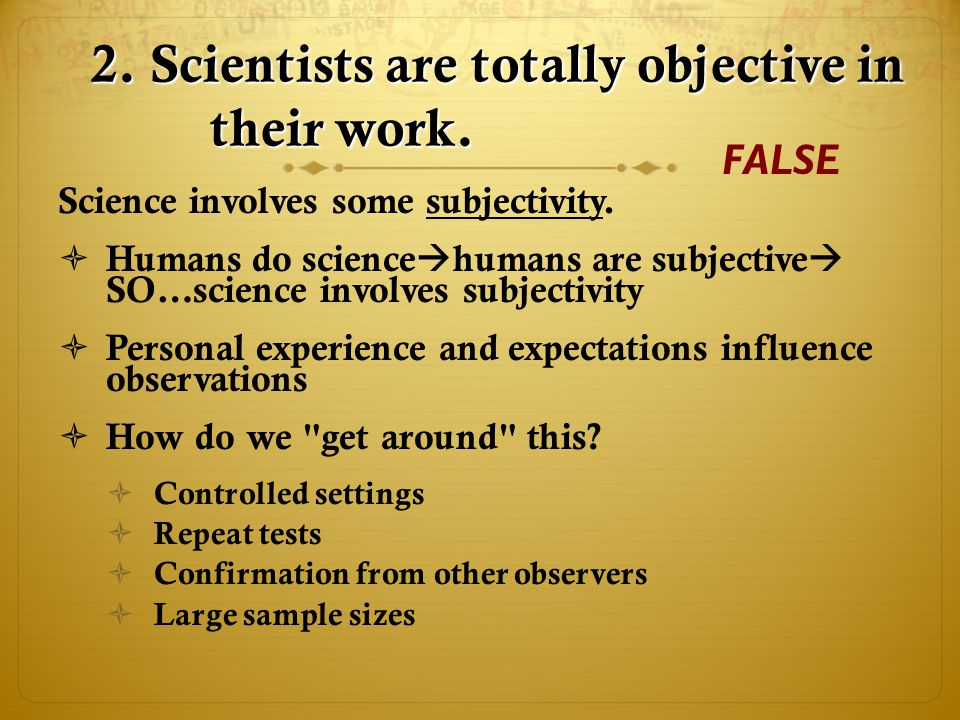2. Scientists are totally objective in their work.
