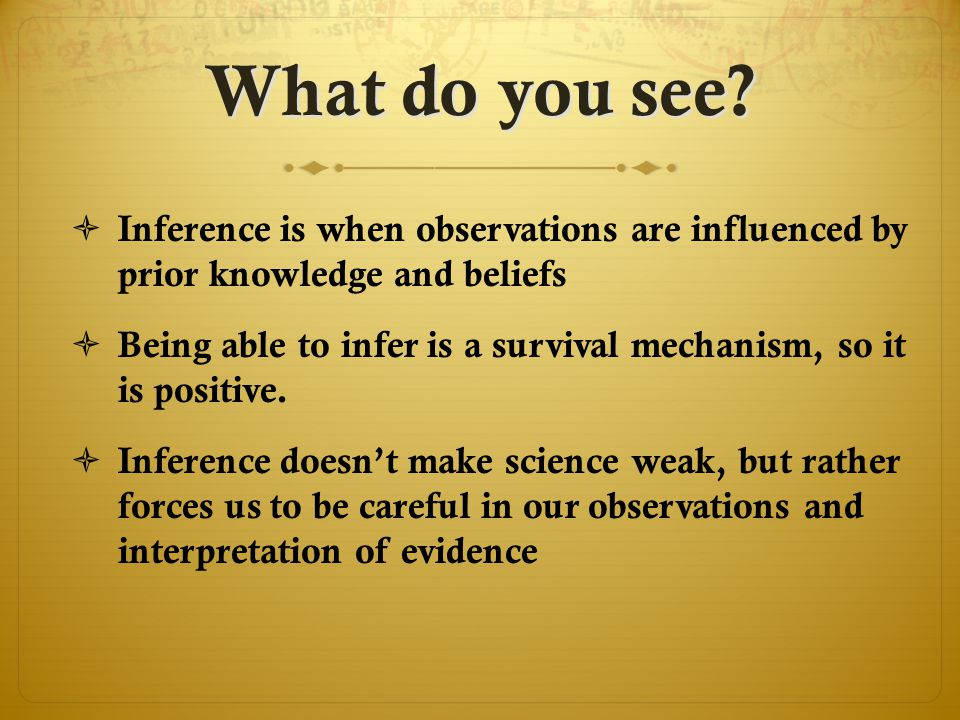 What do you see Inference is when observations are influenced by prior knowledge and beliefs.
