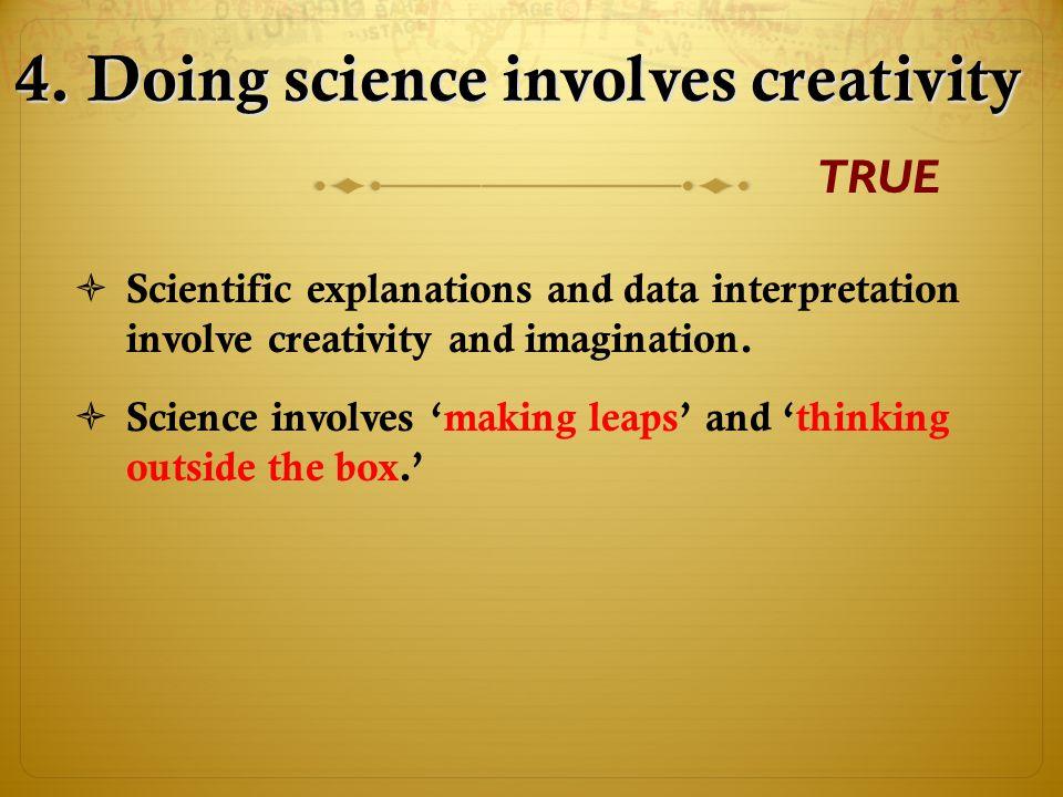 4. Doing science involves creativity