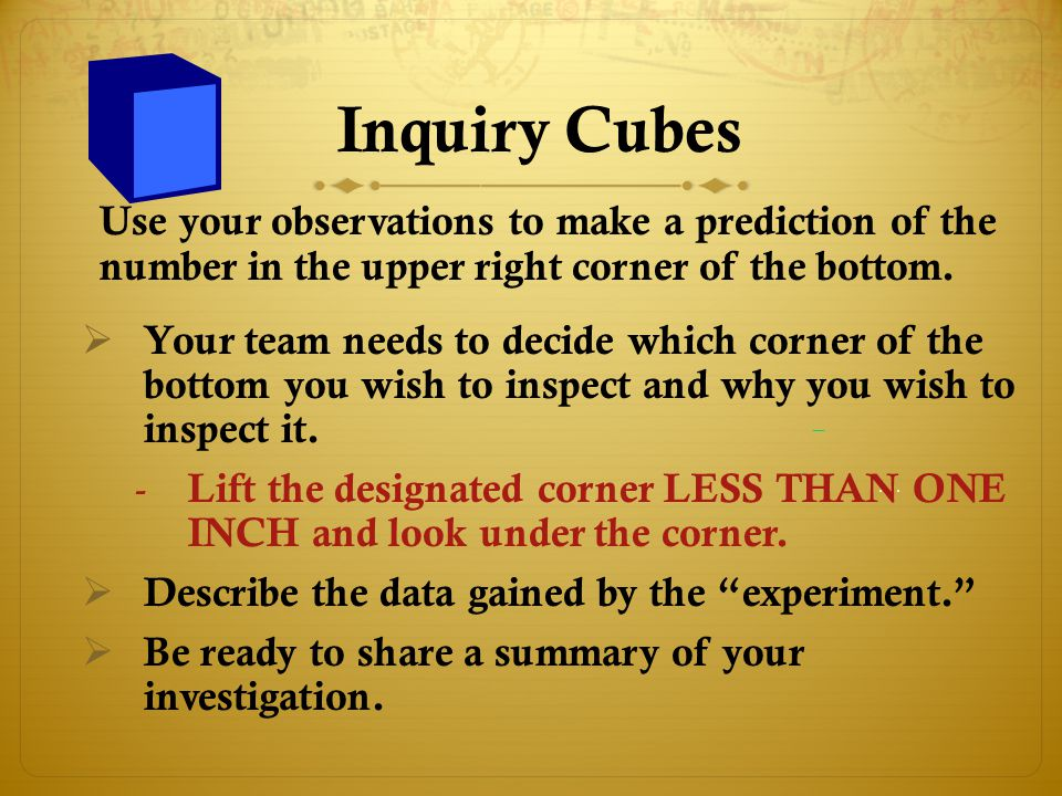 Inquiry Cubes Use your observations to make a prediction of the number in the upper right corner of the bottom.