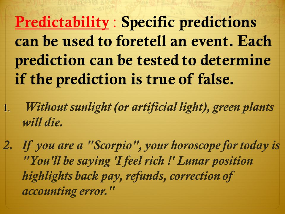 Predictability : Specific predictions can be used to foretell an event