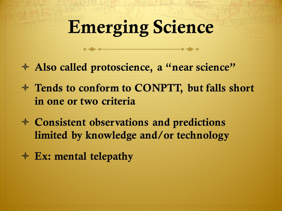 Emerging Science Also called protoscience, a near science