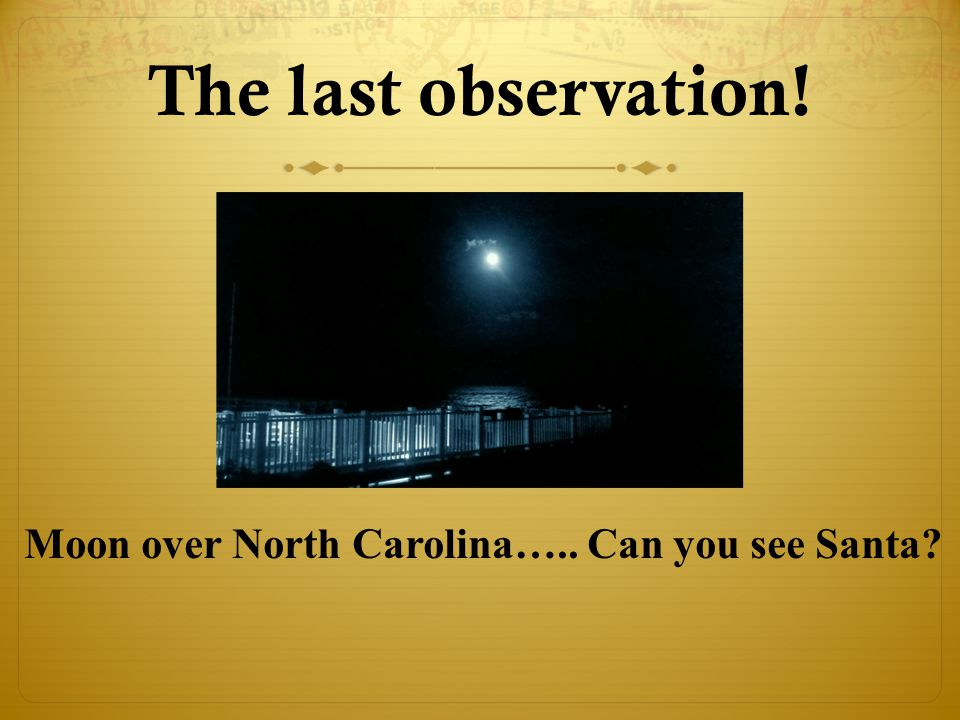The last observation! Moon over North Carolina….. Can you see Santa