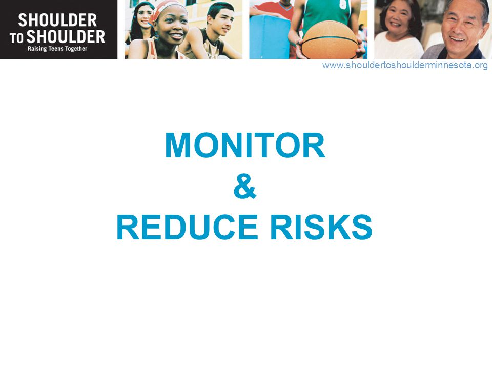 MONITOR & REDUCE RISKS One of the really key components of positive parenting is MONITORING