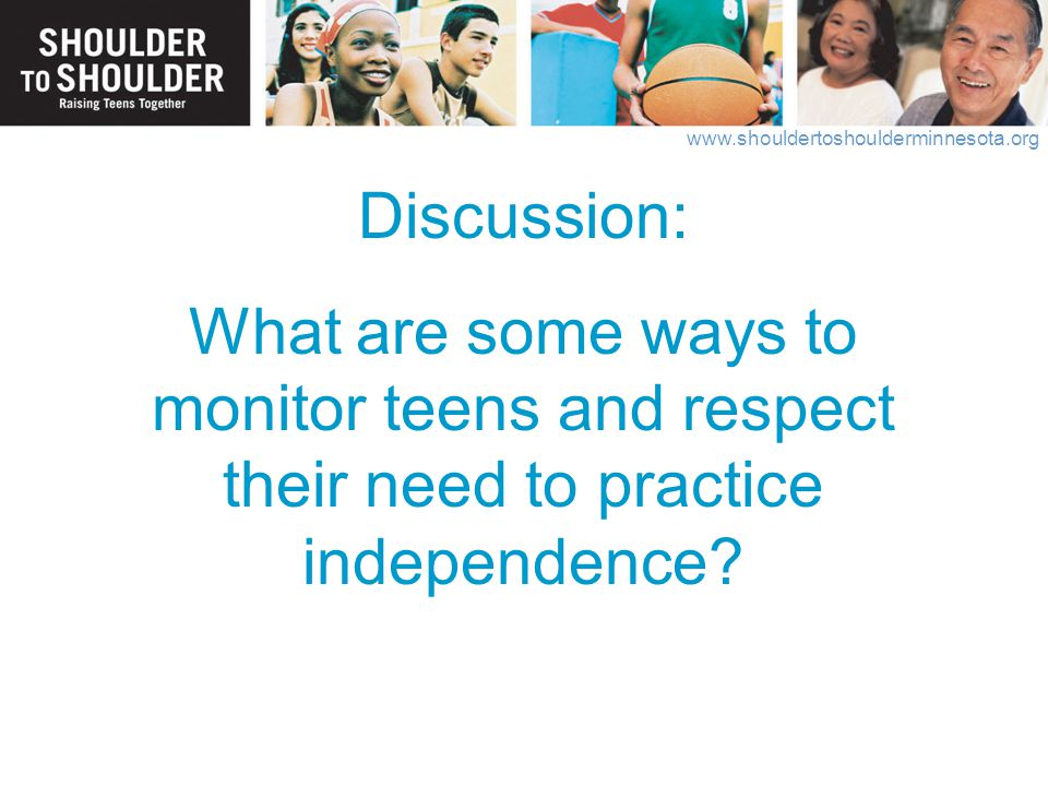 Discussion: What are some ways to monitor teens and respect their need to practice independence