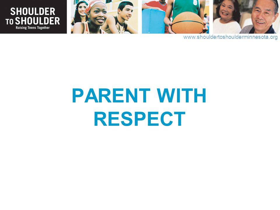 PARENT WITH RESPECT The foundation of positive parenting, is a respectful relationship between parents and teens.