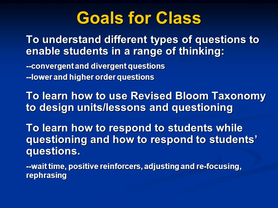 Goals for Class To understand different types of questions to enable students in a range of thinking: