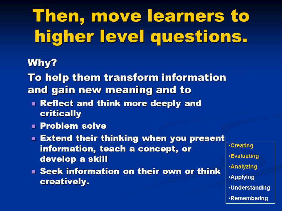 Then, move learners to higher level questions.
