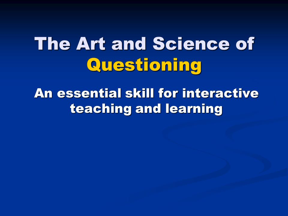 The Art and Science of Questioning