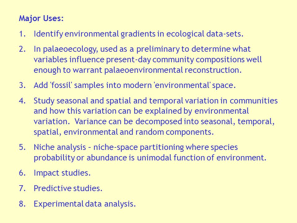 Major Uses: Identify environmental gradients in ecological data-sets.