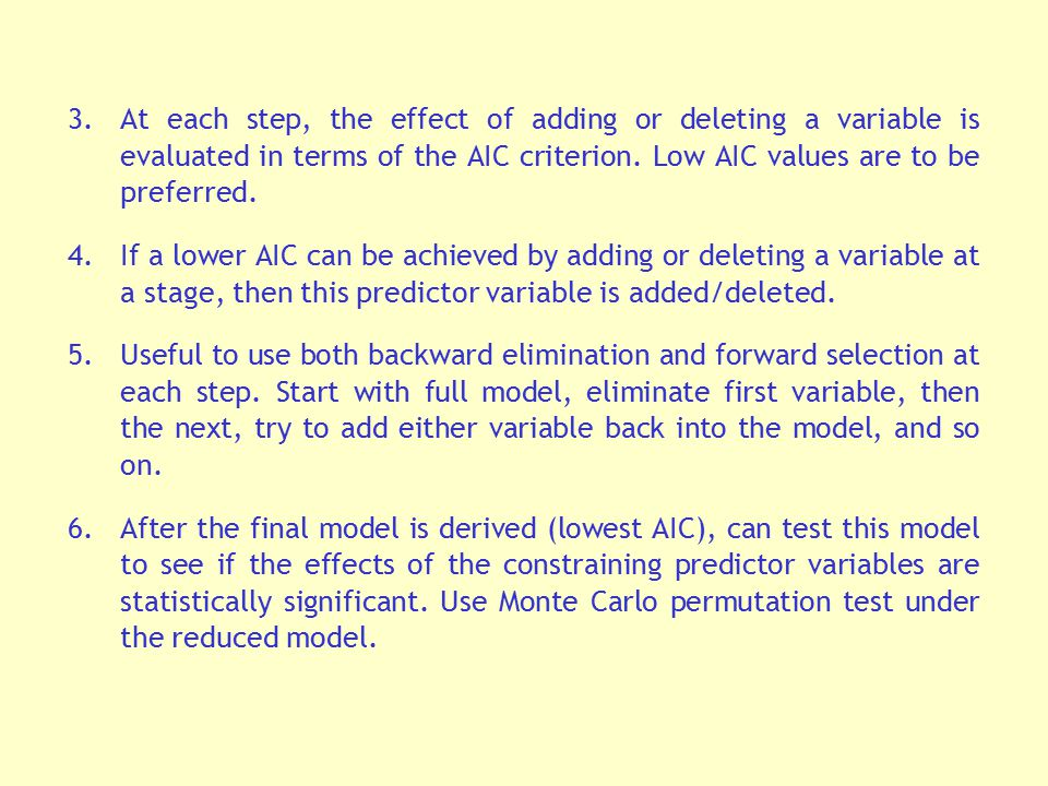 At each step, the effect of adding or deleting a variable is evaluated in terms of the AIC criterion. Low AIC values are to be preferred.