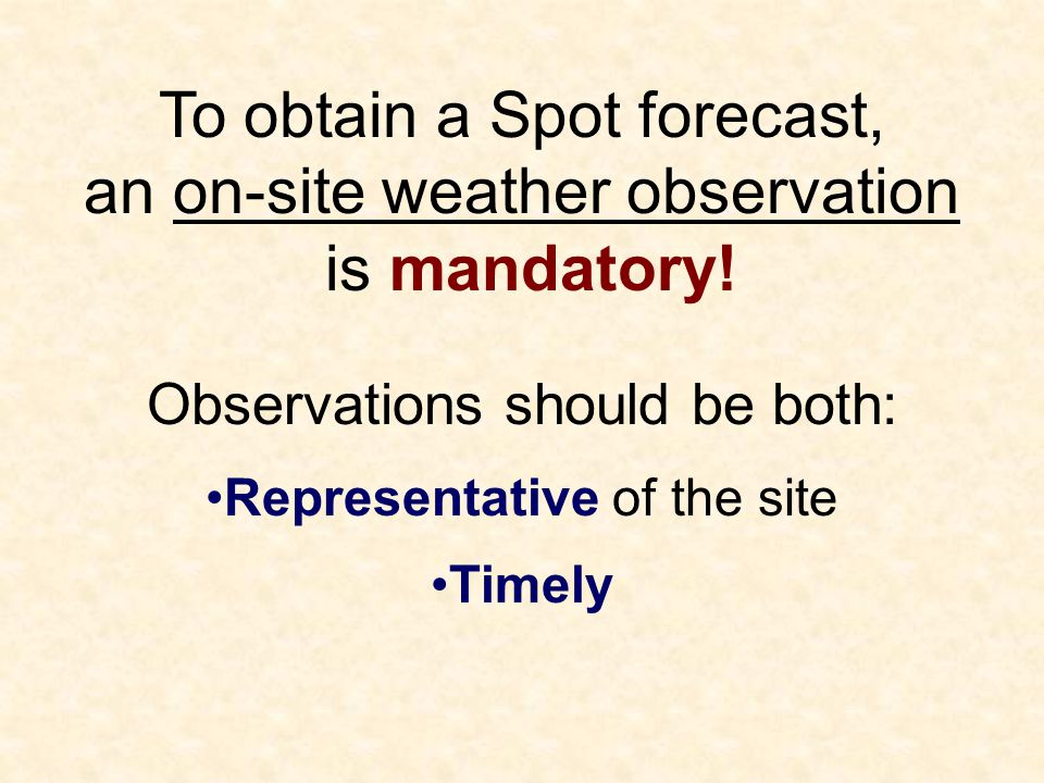 To obtain a Spot forecast, an on-site weather observation