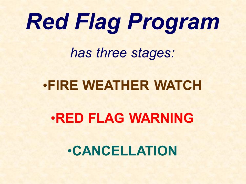 Red Flag Program has three stages: FIRE WEATHER WATCH RED FLAG WARNING