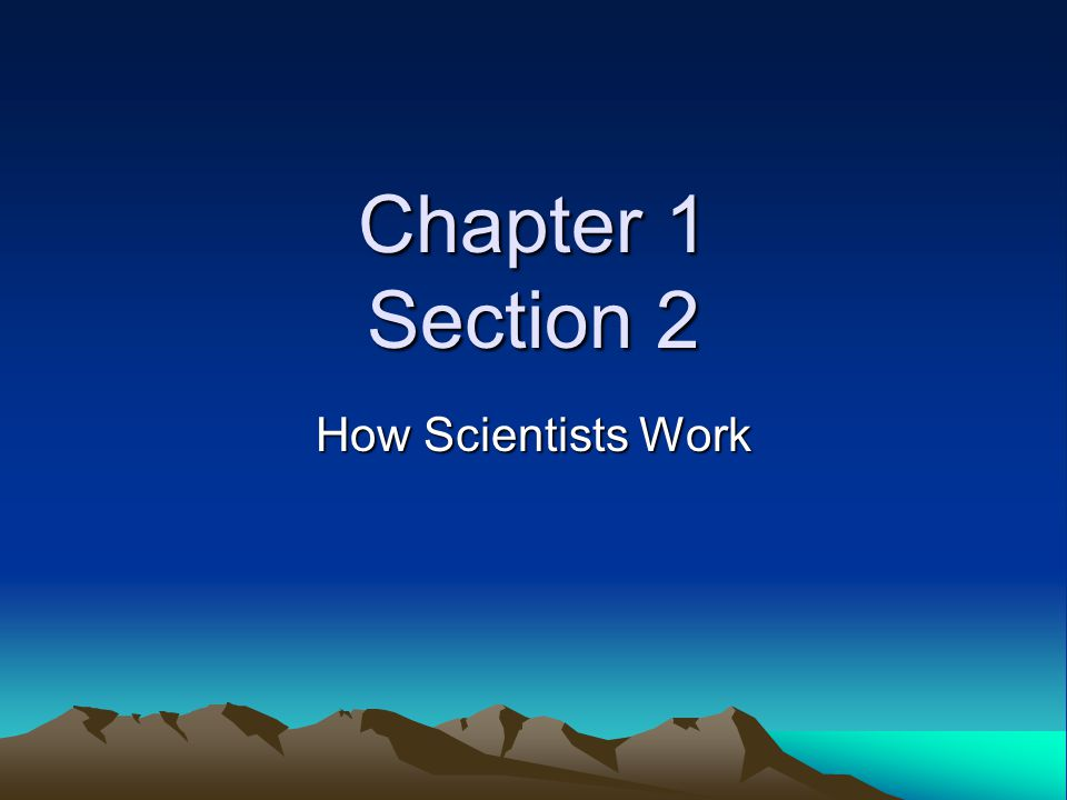 Chapter 1 Section 2 How Scientists Work