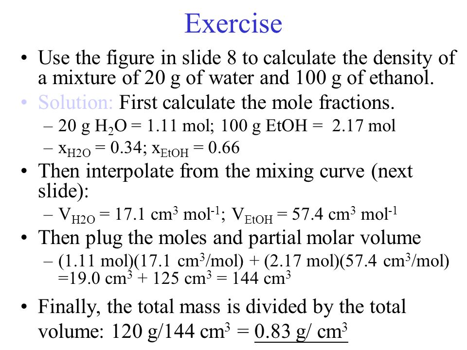 Exercise Use the figure in slide 8 to calculate the density of a mixture of 20 g of water and 100 g of ethanol.