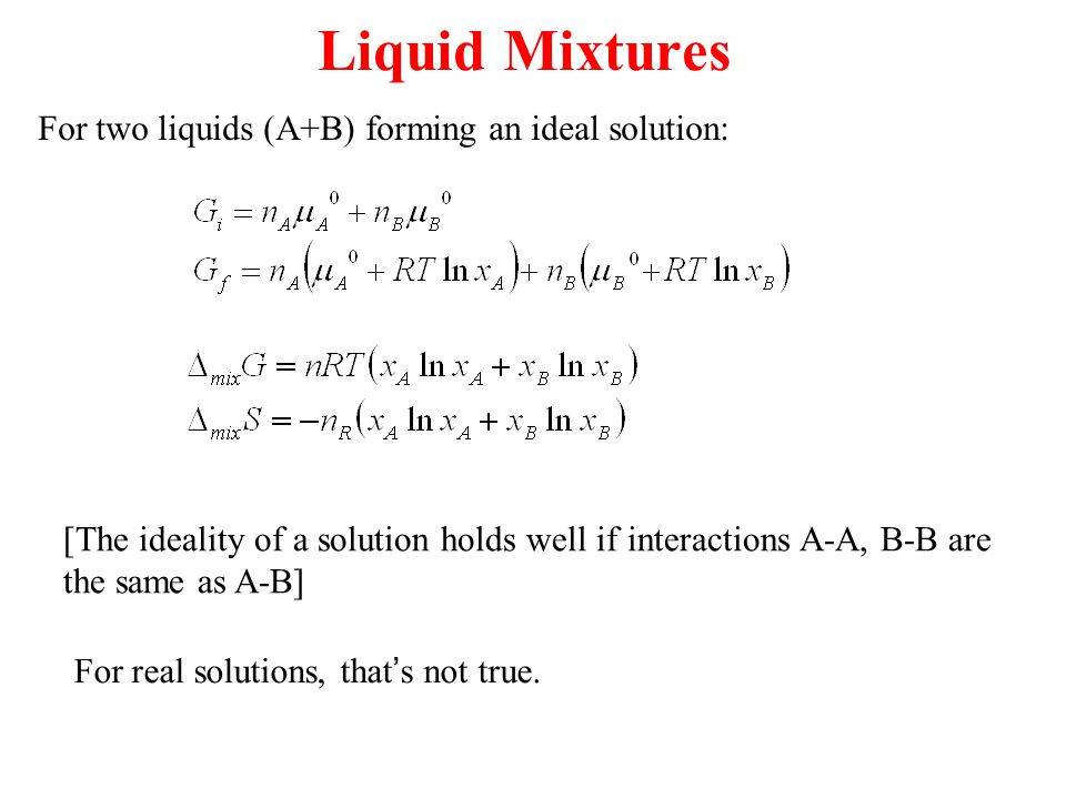 Liquid Mixtures For two liquids (A+B) forming an ideal solution: