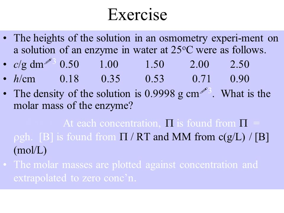 Exercise The heights of the solution in an osmometry experi-ment on a solution of an enzyme in water at 25oC were as follows.