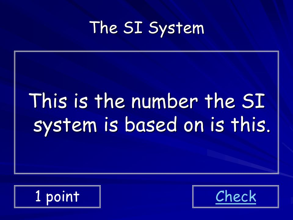 This is the number the SI system is based on is this.