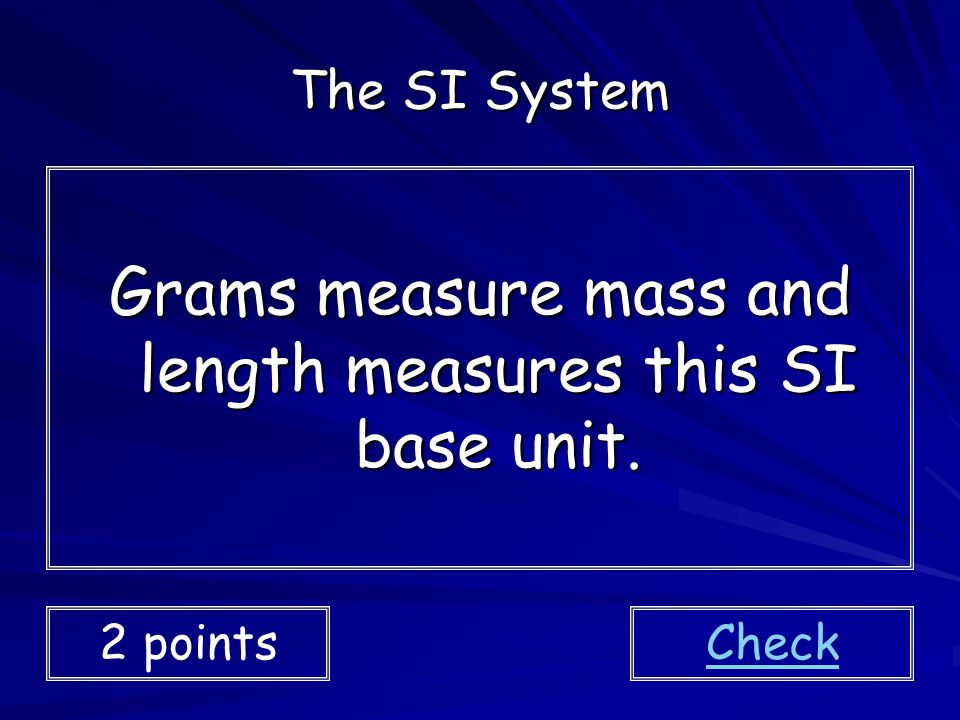 Grams measure mass and length measures this SI base unit.