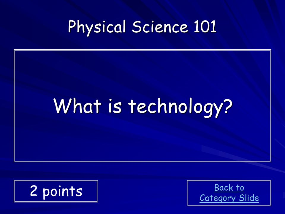 What is technology Physical Science 101 2 points