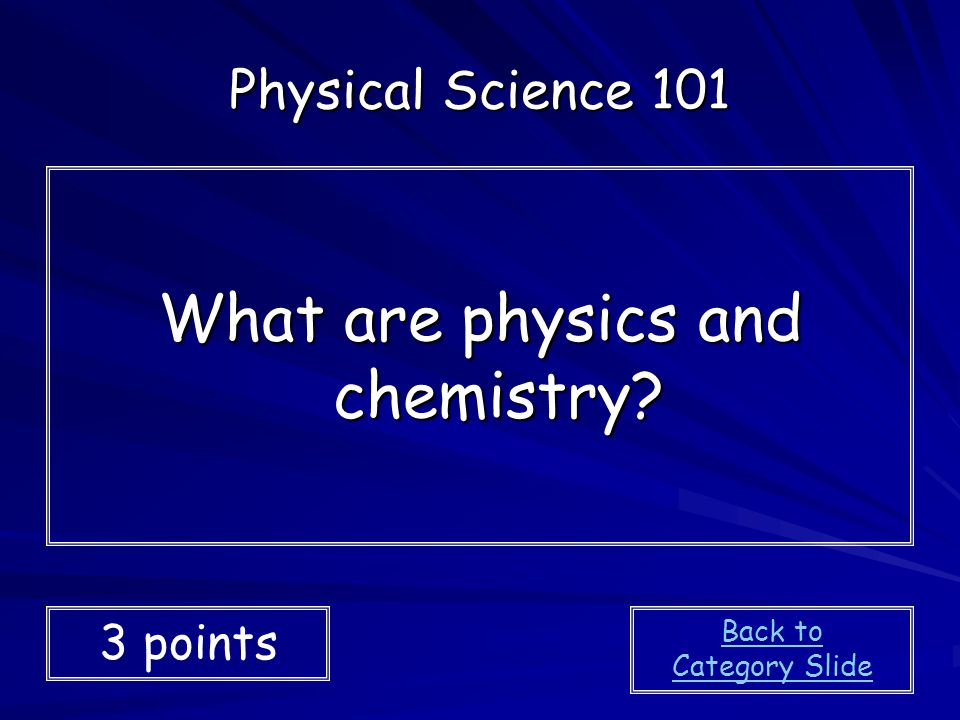 What are physics and chemistry