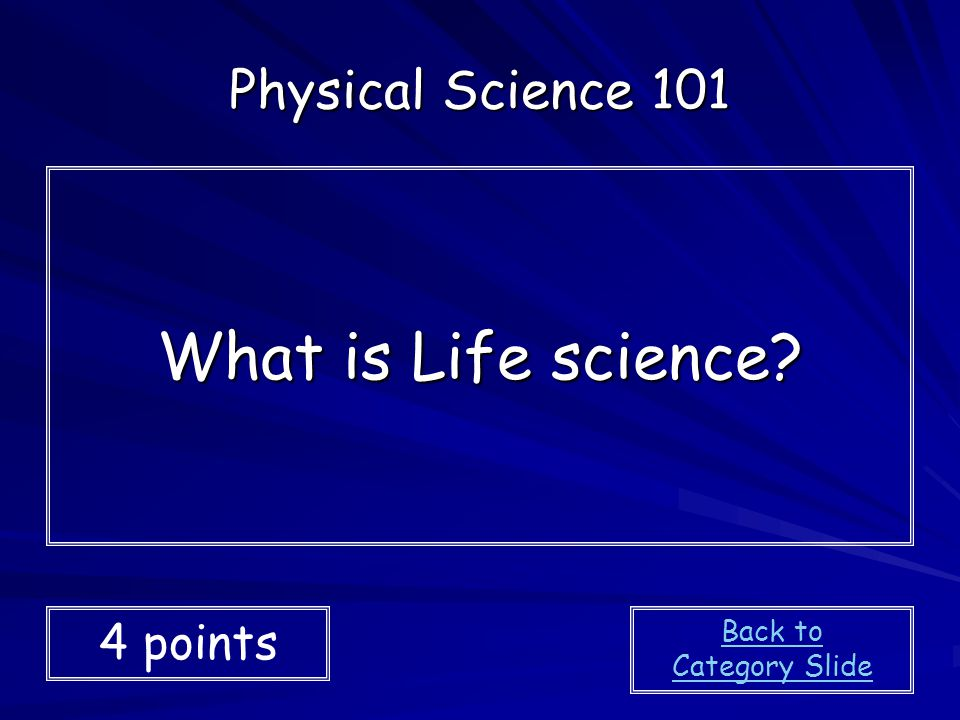 What is Life science Physical Science 101 4 points