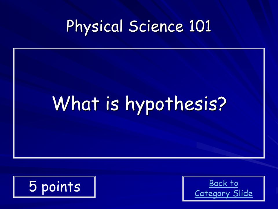 What is hypothesis Physical Science 101 5 points