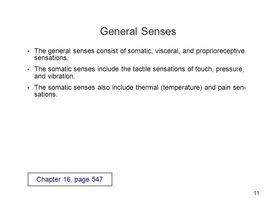 General Senses The general senses consist of somatic, visceral, and proprioreceptive sensations.