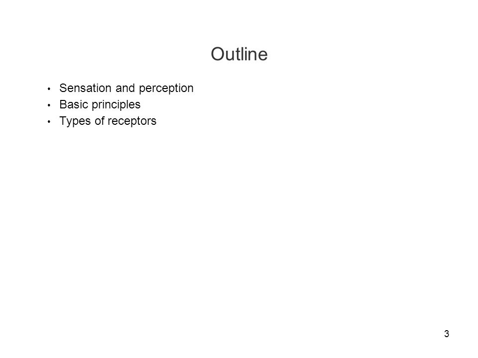 Outline Sensation and perception Basic principles Types of receptors