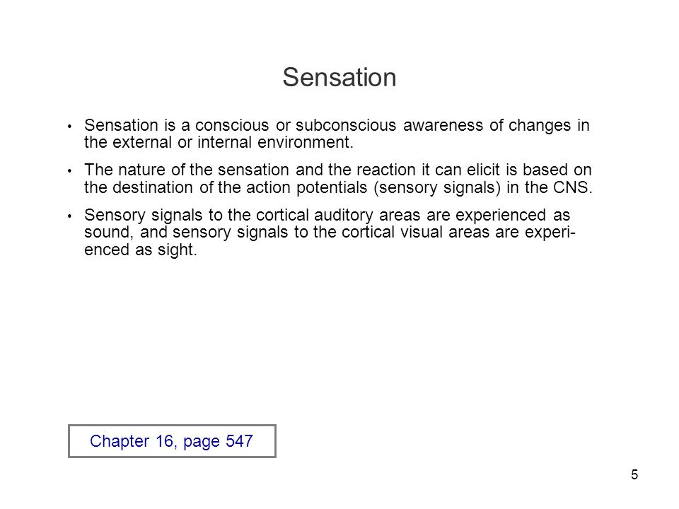 Sensation Sensation is a conscious or subconscious awareness of changes in the external or internal environment.
