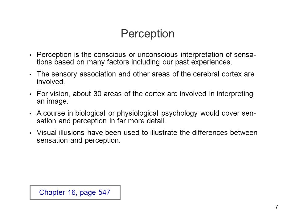 Perception Perception is the conscious or unconscious interpretation of sensa-tions based on many factors including our past experiences.