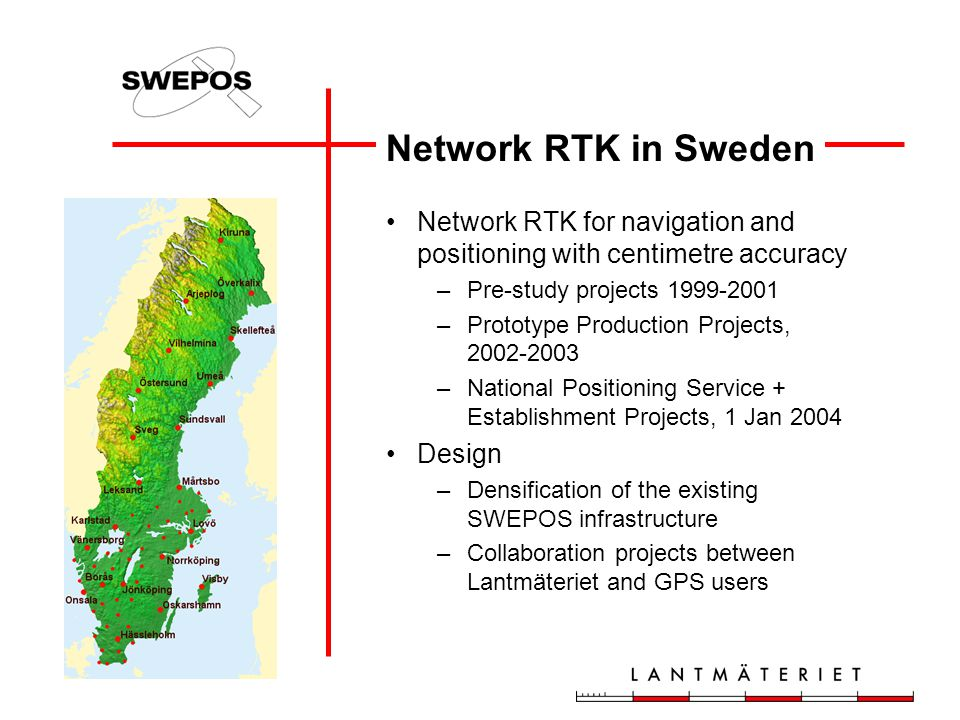 Network RTK in Sweden Network RTK for navigation and positioning with centimetre accuracy. Pre-study projects 1999-2001.