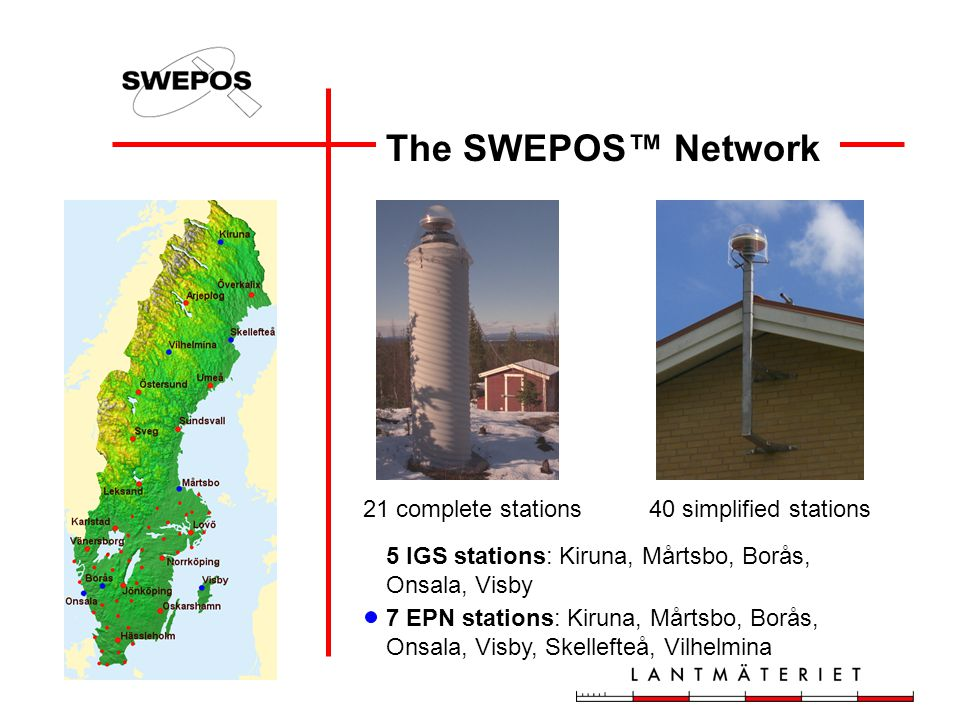 The SWEPOS™ Network 21 complete stations 40 simplified stations