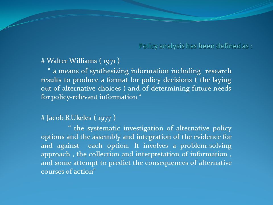 Policy analysis has been defined as :