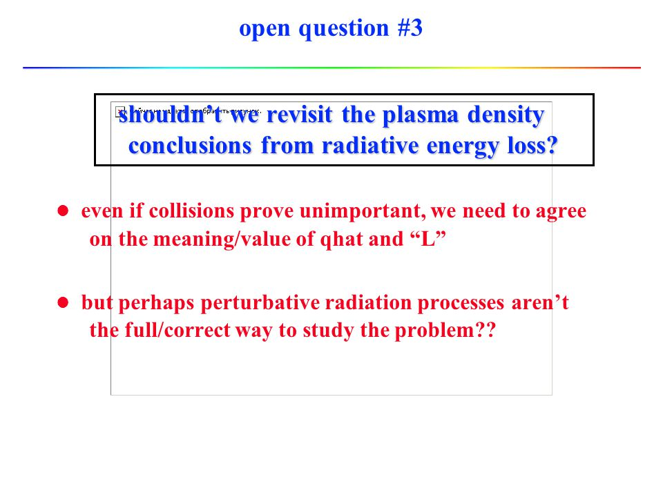 open question #3 shouldn't we revisit the plasma density conclusions from radiative energy loss