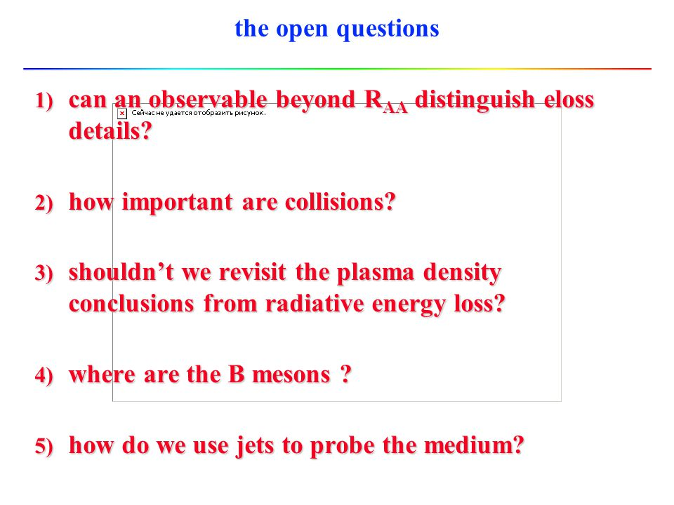 the open questions can an observable beyond RAA distinguish eloss details how important are collisions