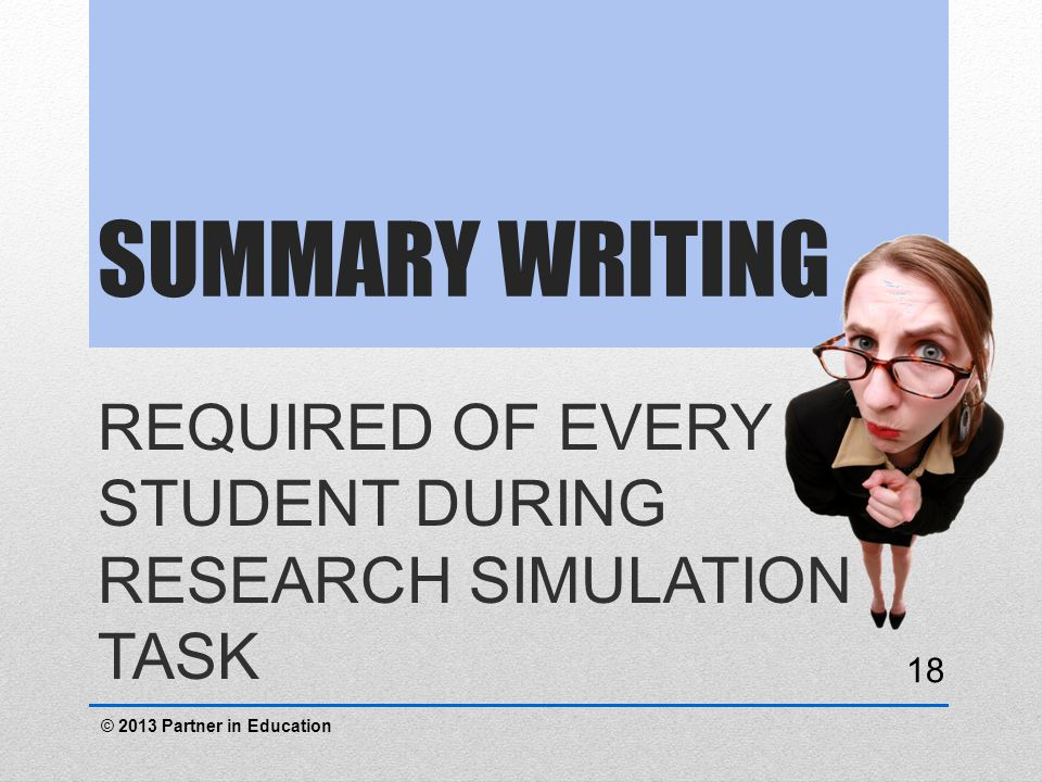 Summary writing REQUIRED OF EVERY STUDENT DURING RESEARCH SIMULATION TASK.