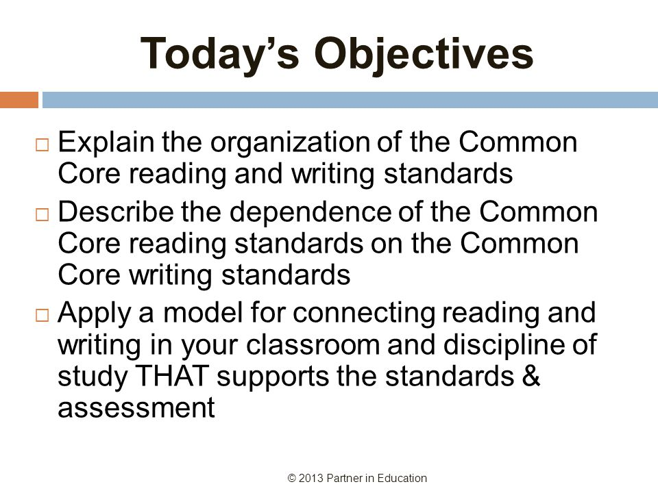 Today's Objectives Explain the organization of the Common Core reading and writing standards.