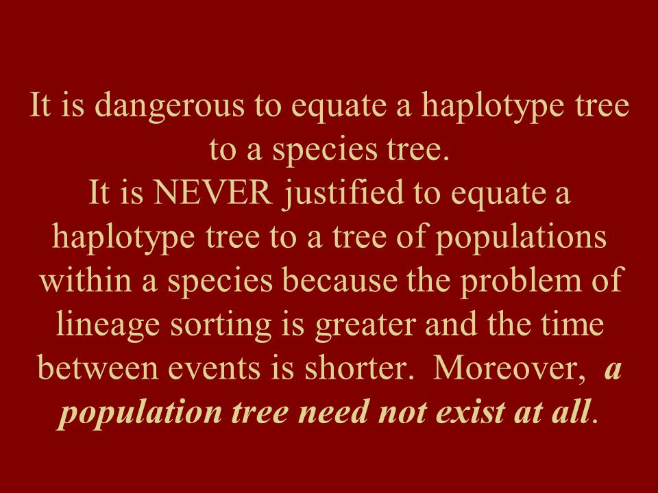 It is dangerous to equate a haplotype tree to a species tree