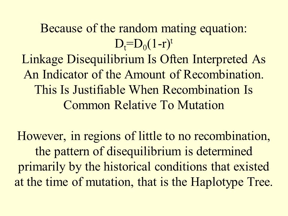 Because of the random mating equation: Dt=D0(1-r)t Linkage Disequilibrium Is Often Interpreted As An Indicator of the Amount of Recombination.